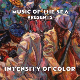 Music Of The Sea Presents: Intensity of Color - Boomplay