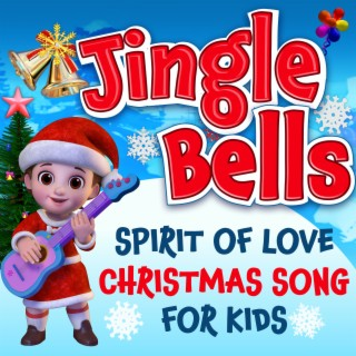 Jingle Bells Spirit of Love - Christmas Song for Kids - Boomplay