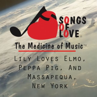 Lily Loves Elmo, Peppa Pig, and Massapequa, New York