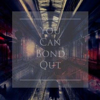 You Can Bond Out - Boomplay