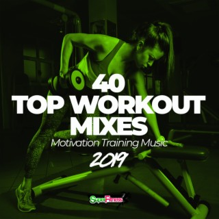 40 Top Workout Mixes 2019: Motivation Training Music - Boomplay