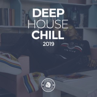 Deep House Chill 2019 - Boomplay