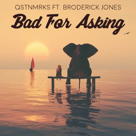 Bad For Asking ft. Broderick Jones
