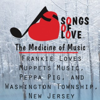 Frankie Loves Muppets Music, Peppa Pig, and Washington Township, New Jersey