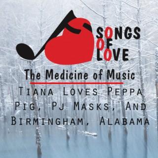 Tiana Loves Peppa Pig, Pj Masks, and Birmingham, Alabama