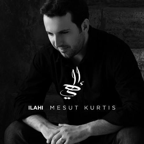 Mesut Kurtis - Ilahi-Boomplay Music