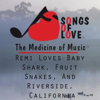 Remi Loves Baby Shark, Fruit Snakes, and Riverside, California