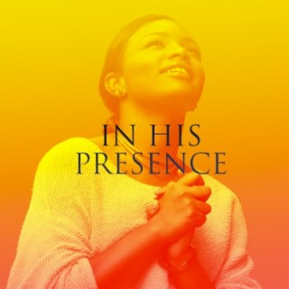 In His Presence - Boomplay