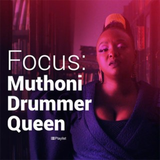 Focus:Muthoni Drummer Queen -Boomplay Music