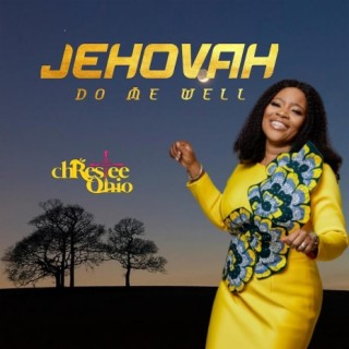 Jehovah Do Me Well - Boomplay