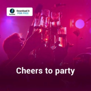 Cheers to party - Boomplay