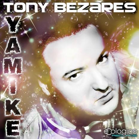 Yamike (Original Mix) ft. Tony Bezares-Boomplay Music