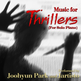 Music for Thrillers for Solo Piano Performed by Joohyun Park and Jartisto - Boomplay