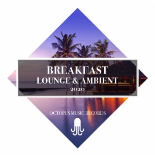 Breakfast Lounge & Ambient 2020 - Boomplay