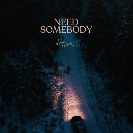 Need Somebody-Boomplay Music