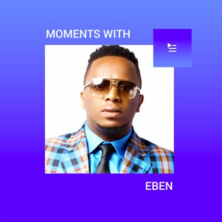 Moments With Eben-Boomplay Music