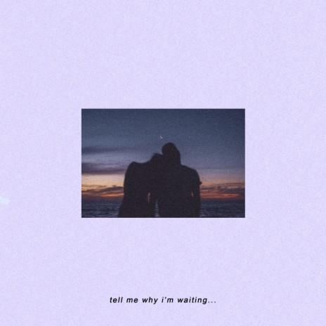 Tell Me Why I'm Waiting-Boomplay Music
