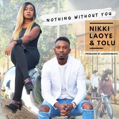 Nothing Without You ft. Tolu-Boomplay Music