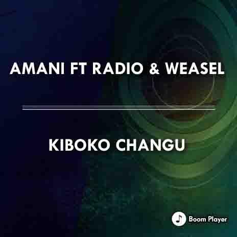 Kiboko Changu ft. Radio & Weasel