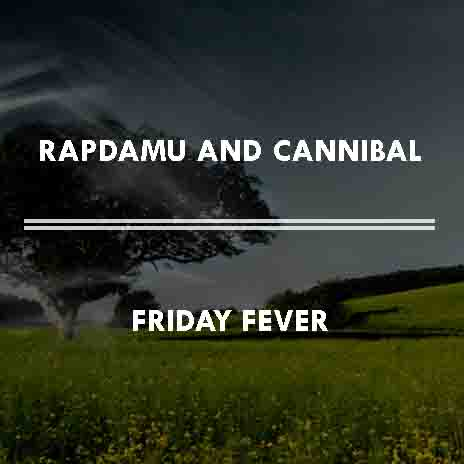 Friday Fever ft. Cannibal