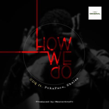 How We Do ft. PokaFace & Skales)