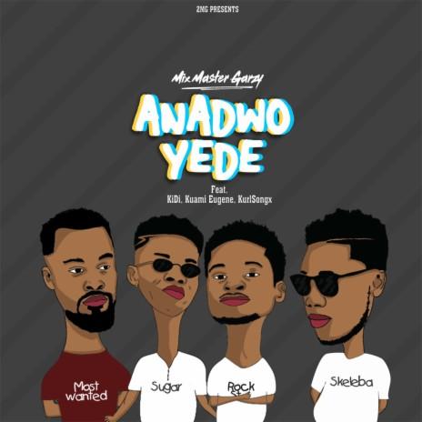 Anadwo Yede ft. KiDi, Kuami Eugene & Kurl Songx-Boomplay Music